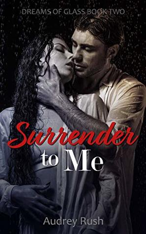 Surrender to Me (Dreams of Glass #2)