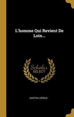 L'homme Qui Revient De Loin : l'homme, revient, L'Homme, Revient, Loin..., Gaston, Leroux