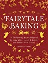 Fairytale Baking: Delicious Treats Inspired by Hansel  Gretel, Snow White, and Other Classic Stories