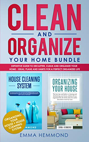 Clean And Organize Your Home Bundle Organizing Your House House Cleaning System Definitive Guide To Declutter Clean And Organize Your Home Ideas Plans And Habits For A Perfect Organized