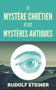 LE MYSTÈRE CHRÉTIEN ET LES MYSTÈRES ANTIQUES by Rudolf Steiner