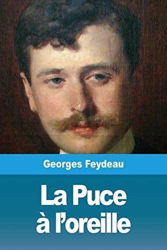 La Puce à L'oreille Feydeau : l'oreille, feydeau, L'oreille, Georges, Feydeau
