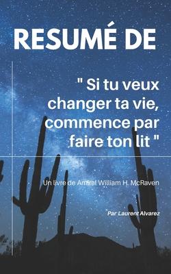 Si Tu Veux Changer Ta Vie Commence Par Faire Ton Lit : changer, commence, faire, R�sum�, CHANGER, COMMENCE, FAIRE, LIT