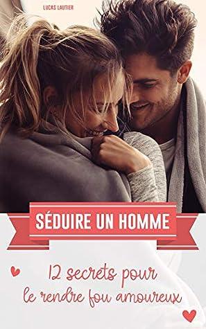 Comment Rendre Fou Un Homme : comment, rendre, homme, Séduire, Homme:, Secrets, Rendre, Amoureux, Lucas, Lautier