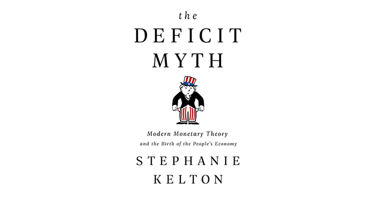 The Deficit Myth: Modern Monetary Theory and the Birth of