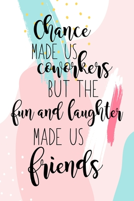 Coworker Friendship Quotes : coworker, friendship, quotes, Chance, Coworkers, Laughter, Friends:, Coworker, Gifts, Women, Blank, Lined, Paper, Notebook, Writing, Pages