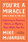 You're a Miracle (and a Pain in the Ass): Understanding the Hidden Forces That Make You You