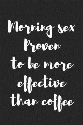 Morning Sex Quotes : morning, quotes, Morning, Proven, Effective, Coffee:, Better, Kinky, Greeting, Novelty, Notebook, Trendy, Script