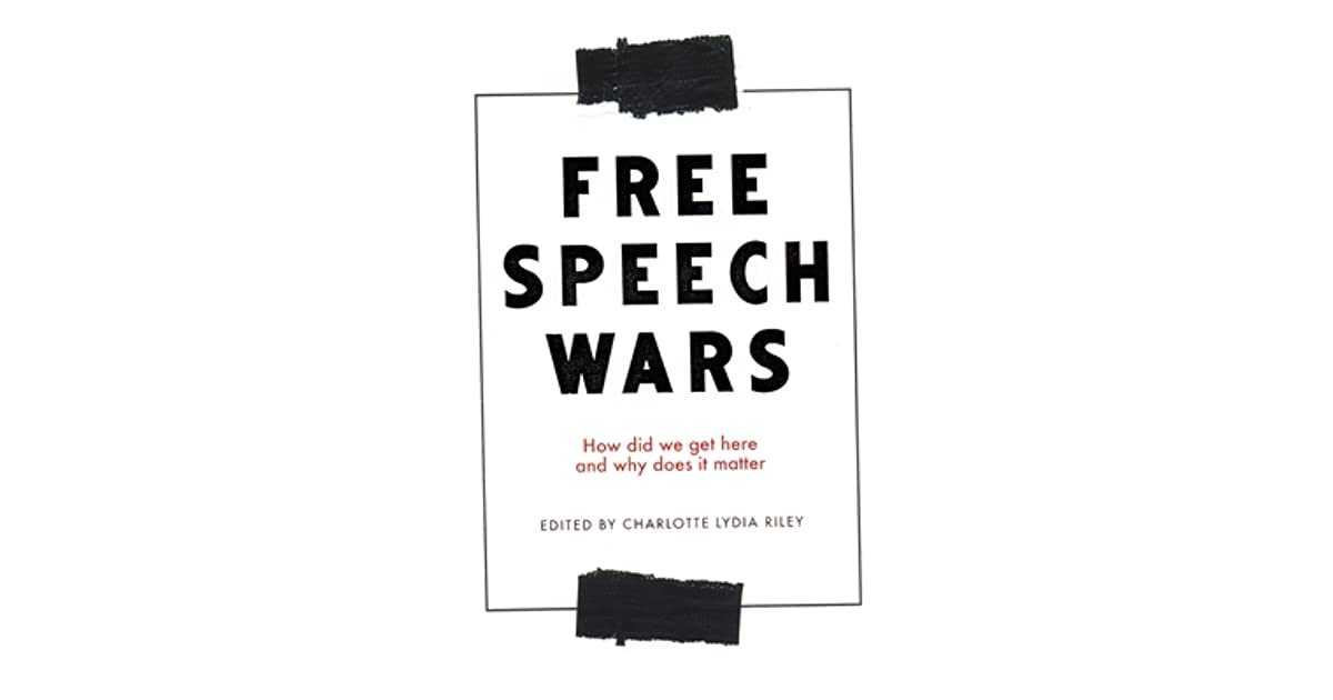 The Free Speech Wars: How Did We Get Here and Why Does It
