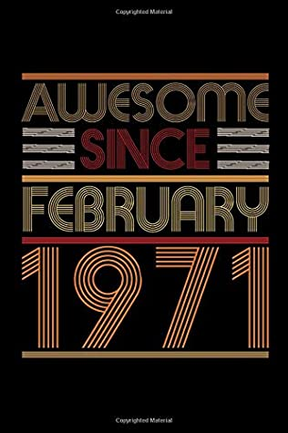 Awesome Since February 1971 Notebook 49 Year Old 49th Birthday Gift Ideas For Men Women Unique Birthday Present Ideas For 49 Years Old Husband Wife Best Friend Who Has Everything By Not A Book