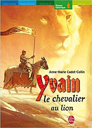 Yvain Et Le Chevalier Au Lion : yvain, chevalier, Yvain,, Chevalier, Anne-Marie, Cadot-Colin