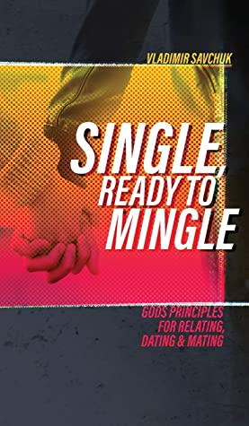 Single And Ready To Mingle Quotes : single, ready, mingle, quotes, Single, Ready, Mingle:, Principles, Relating,, Dating, Mating, Vladimir, Savchuk