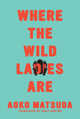 "Cover of the book ""Where The Wild Ladies Are"" by Aoko Matsuda."