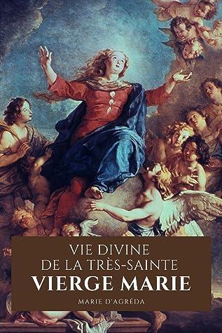 La Vie De La Vierge Marie : vierge, marie, Divine, Très-Sainte, Vierge, Marie, D'Agreda