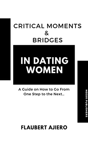 Download Critical Moments And Bridges in Dating Women: A Guide on How to Go From One Step to the Next