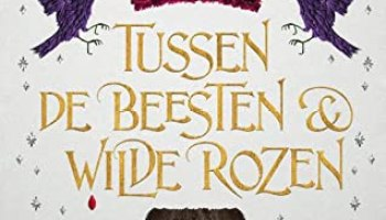Tussen de Beesten en Wilde Rozen – Ashley Poston