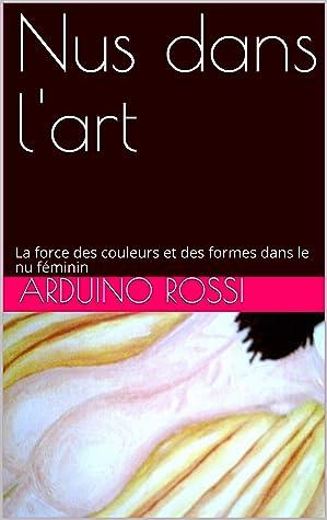 Le Nu Dans L Art : L'art:, Force, Couleurs, Formes, Féminin, Arduino, Rossi