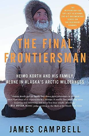 Last Alaskans Daughter's Eyes : alaskans, daughter's, Final, Frontiersman:, Heimo, Korth, Family,, Alone, Alaska's, Arctic, Wilderness, James, Campbell