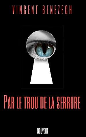Par Le Trou De La Serrure : serrure, Serrure, Vincent, Bénézech