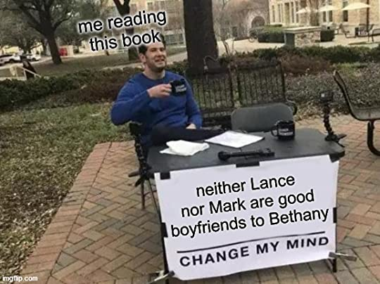 Change my mind meme saying Me reading this book, Neither Lance nor Mark are good boyfriends to Bethany