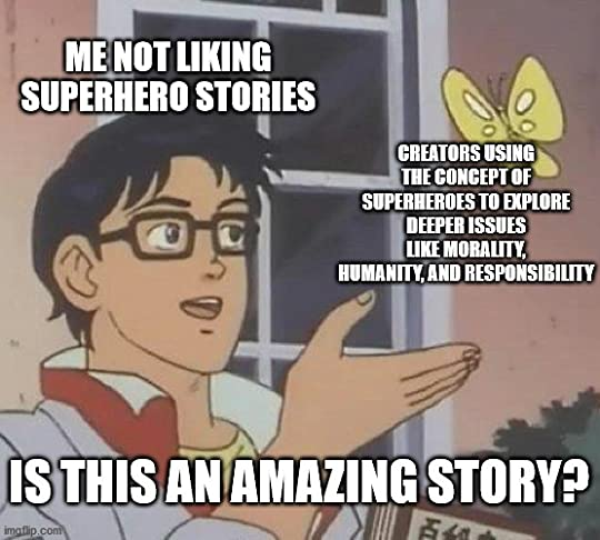 Is This a Pigeon Meme saying Me not liking superhero stories, Creators using the concept of superheroes to explore deeper issues like morality, humanity, and responsibility, Is this an amazing story?