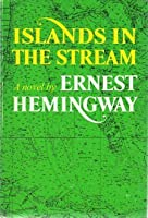 Islands in the Stream by Ernest Hemingway — Reviews ...