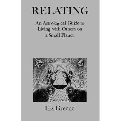 Relating: An Astrological Guide to Living with Others on a
