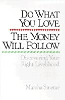 Do What You Love, The Money Will Follow: Discovering Your