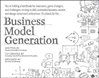 Business Model Generation: A Handbook For Visionaries