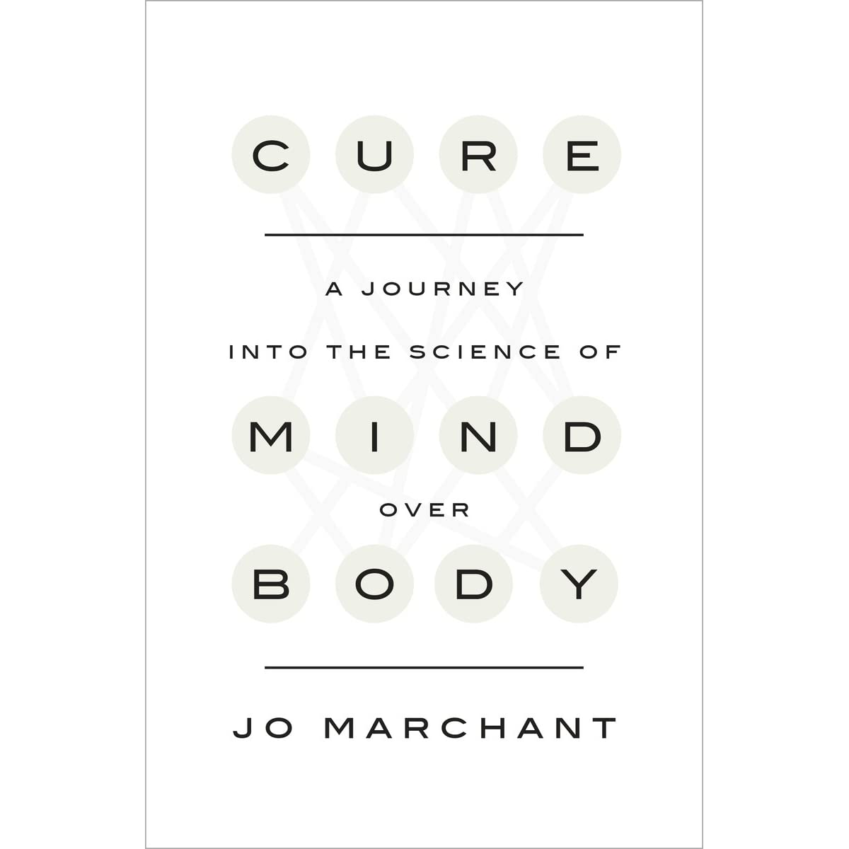 Cure: A Journey into the Science of Mind Over Body by Jo