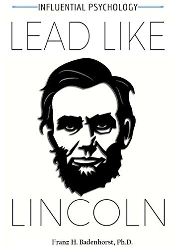 Leadership: Lead Like Lincoln: a psychological approach to