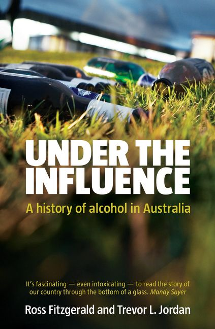 Under the Influence: A History of Alcohol in Australia ...