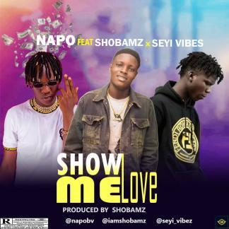 Music: Napo ft seyi vibez –Show Me Love
