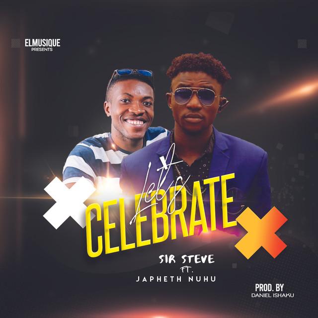 MUSIC: Sir Steve Ft. Japheth Nuhu – Let's Celebrate
