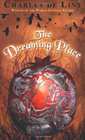 The Dreaming Place (Newford #2) by Charles de Lint