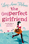 The (Im)Perfect Girlfriend (Sarah Sargeant #2) by Lucy-Anne Holmes