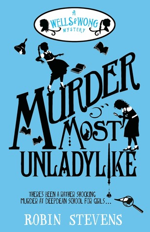 Murder Most Unladylike (Wells and Wong #1) by Robin Stevens
