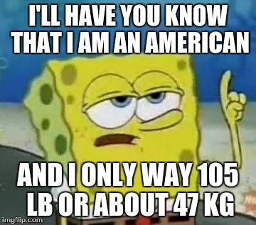 when non Americans say Americans are fat Imgflip