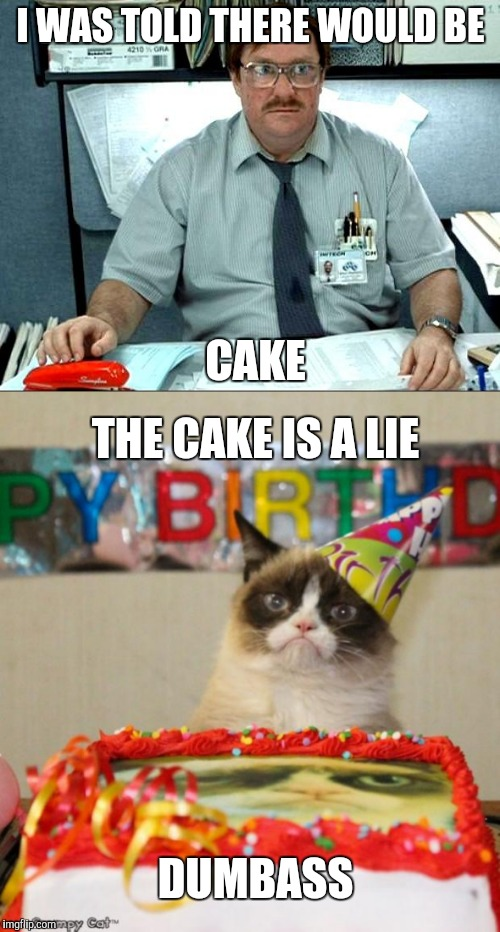 i was told there would be cake Meme Generator - Imgflip
