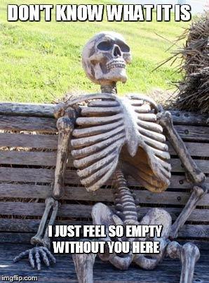Without You Meme : without, Waiting, Skeleton, Imgflip