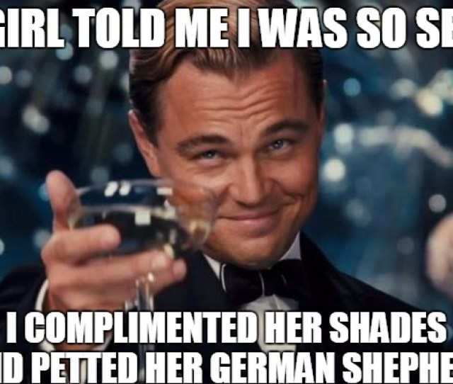 Leonardo Dicaprio Cheers Meme A Girl Told Me I Was So Sexy I Complimented Her