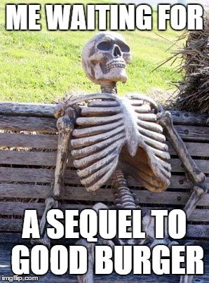 Good Burger Sequel : burger, sequel, Waiting, Skeleton, Imgflip