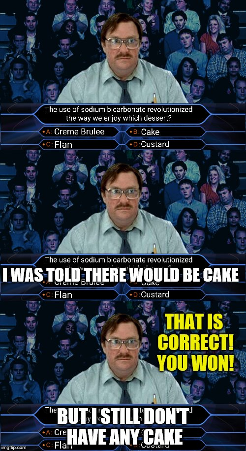 I Was Told There Would Be Cake Meme : there, would, There, Would, Imgflip