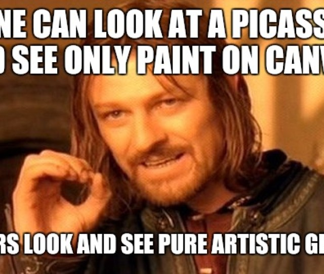 One Does Not Simply Meme One Can Look At A Picasso And See Only Paint