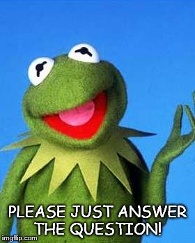 Answer The Question Meme : answer, question, Kermit, Imgflip