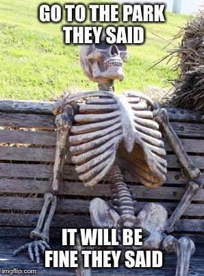 It Will Be Fine Meme : Waiting, Skeleton, Imgflip