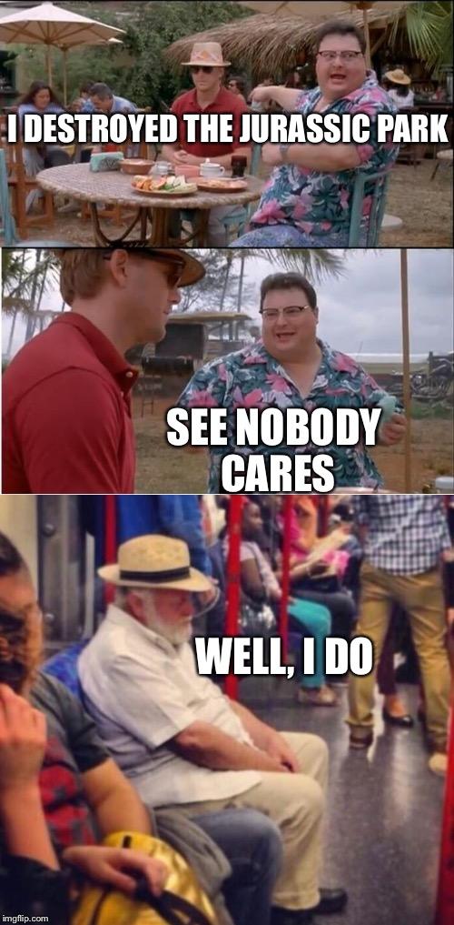 Nobody Cares Meme Jurassic Park : nobody, cares, jurassic, Image, Tagged, Memes,see, Nobody, Cares,jurrasic, Imgflip