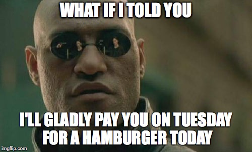 Today I Would Gladly Pay Tuesday Burger