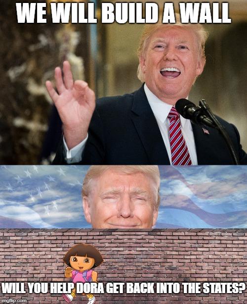 Trump Dora : trump, Dora!!!, Imgflip