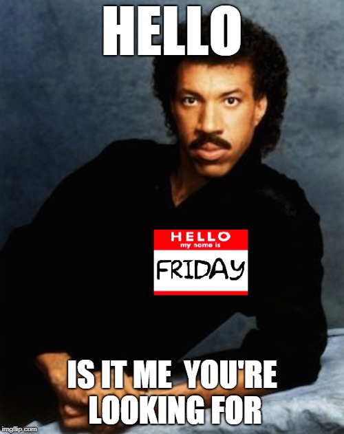 Hello Is It Me You Re Looking For Meme : hello, looking, FRIDAY), Hello,, You're, Looking, Imgflip